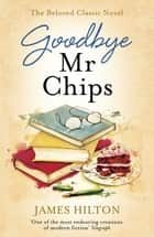 Goodbye Mr Chips - The heart-warming classic that inspired three film adaptations ebook by
