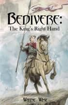 Bedivere Book One: The King's Right Hand ebook by Wayne Wise