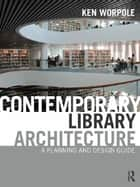Contemporary Library Architecture ebook by Ken Worpole