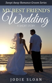 My Best Friend's Wedding: A Short Story ebook by Jodie Sloan