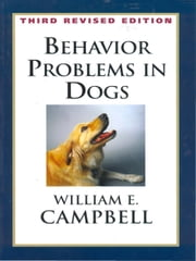 BEHAVIOR PROBLEMS IN DOGS 3RD EDITION ebook by William Campbell