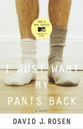 I Just Want My Pants Back - A Novel ebook by David Rosen