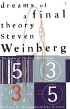 Dreams Of A Final Theory - The Search for The Fundamental Laws of Nature eBook by Steven Weinberg