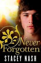 Never Forgotten ebook by Stacey Nash