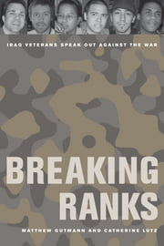 Breaking Ranks - Iraq Veterans Speak Out against the War ebook by Matthew C. Gutmann
