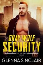 Gray Wolf Security (Texas) - Gray Wolf Security, #2 ebook by Glenna Sinclair
