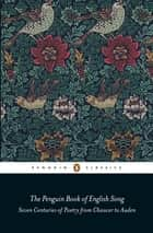 The Penguin Book of English Song - Seven Centuries of Poetry from Chaucer to Auden ebook by Richard Stokes