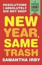 New Year, Same Trash - Resolutions I Absolutely Did Not Keep ebook by Samantha Irby