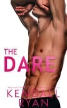 The Dare ebook by Kendall Ryan