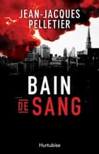 Bain de sang ebook by Jean-Jacques Pelletier