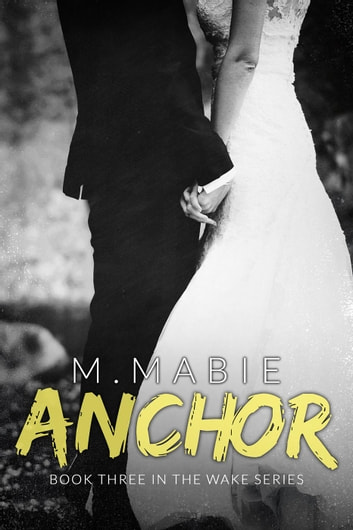 Anchor - The Wake Series, #3 ebook by M. Mabie