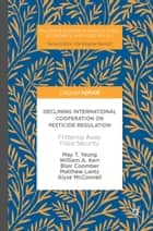 Declining International Cooperation on Pesticide Regulation - Frittering Away Food Security ebook by May T. Yeung, William A. Kerr, Blair Coomber,...