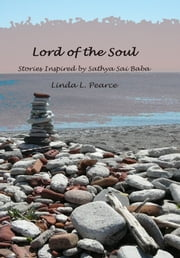 Lord Of The Soul: Stories Inspired By Sathya Sai Baba ebook by Linda Pearce