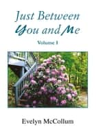 Just Between You and Me - Volume I ebook by Evelyn McCollum