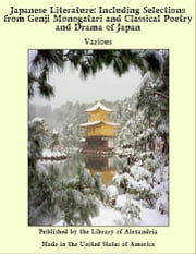 Japanese Literature: Including Selections from Genji Monogatari and Classical Poetry and Drama of Japan ebook by Various Authors