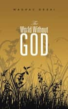 The World Without God ebook by Madhav Desai