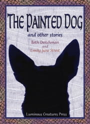 The Painted Dog and Other Stories ebook by Emily June Street