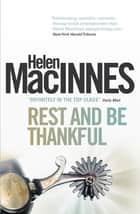 Rest and Be Thankful ebook by Helen MacInnes