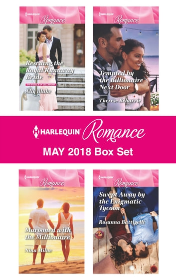 Harlequin Romance May 2018 Box Set - Rescuing the Royal Runaway Bride\Marooned with the Millionaire\Tempted by the Billionaire Next Door\Swept Away by the Enigmatic Tycoon ebook by Rosanna Battigelli,Ally Blake,Therese Beharrie,Nina Milne