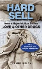 Hard Sell: Now a Major Motion Picture LOVE and OTHER DRUGS ebook by Jamie Reidy
