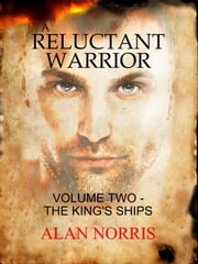 The King's Ships - A Reluctant Warrior, #2 ebook by Alan Norris