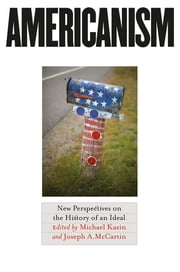 Americanism - New Perspectives on the History of an Ideal ebook by Joseph A. McCartin,Michael Kazin