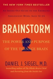 Brainstorm - The Power and Purpose of the Teenage Brain ebook by Daniel J. Siegel, MD