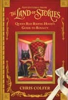 Adventures from the Land of Stories: Queen Red Riding Hood's Guide to Royalty ebook by Chris Colfer
