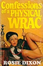 Confessions of a Physical Wrac (Rosie Dixon, Book 6) ebook by Rosie Dixon