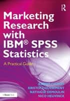 Marketing Research with IBM® SPSS Statistics ebook by Karine Charry,Kristof Coussement,Nathalie Demoulin,Nico Heuvinck