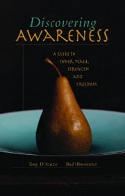 Discovering Awareness: A Guide to Peace, Strength and Freedom ebook by Broadlands Media, Inc.