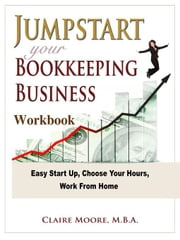 Jumpstart Your Bookkeeping Business Workbook ebook by Moore, Claire Anne
