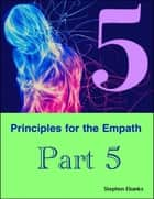 5 Principles for the Empath: Part 5 ebook by Stephen Ebanks