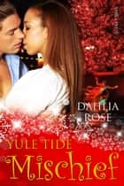 Yuletide Mischief ebook by Dahlia Rose