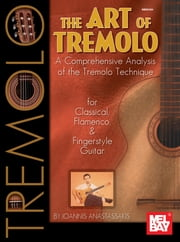 The Art of Tremolo - A Comprehensive Analysis of the Tremolo Technique ebook by Ioannis Anastassakis
