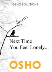 Next Time You Feel Lonely... ebook by Osho,Osho International Foundation