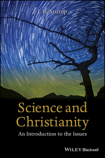 Science and Christianity - An Introduction to the Issues ebook by J. B. Stump