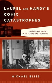 Laurel and Hardy's Comic Catastrophes - Laughter and Darkness in the Features and Short Films ebook by Michael Bliss
