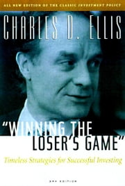 Winning the Loser's Game: Timeless Strategies for Successful Investing: Timeless Strategies for Successful Investing ebook by Ellis, Charles