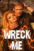 Wreck Me (Five Story Motorcycle Club Biker Erotic Romance Bundle) ebook by Tara Shade