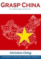 Grasp China - Be a China Expert in One Day ebook by Christine Ching