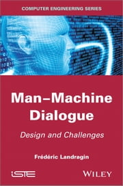Man-Machine Dialogue - Design and Challenges ebook by Frederic Landragin