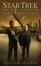 Star Trek: The Next Generation: Losing the Peace ebook by William Leisner