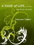 A Dose of Life, part two ebook by JaeLynn Topper