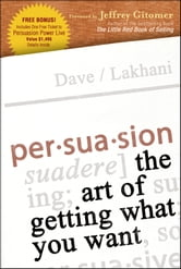 Persuasion - The Art of Getting What You Want ebook by Dave Lakhani