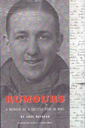 Rumours: The Memoir of a POW in WWII ebook by Chas Mayhead