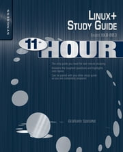 Eleventh Hour Linux+ - Exam XK0-003 Study Guide ebook by Graham Speake,Brian Barber,Chris Happel,Terrence V. Lillard