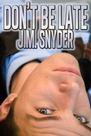 Don't Be Late ebook by J.M. Snyder