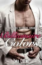 Billionaire Colors ebook by Anna Collins