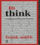 To Think - In Language, Learning and Education ebook by Frank Smith